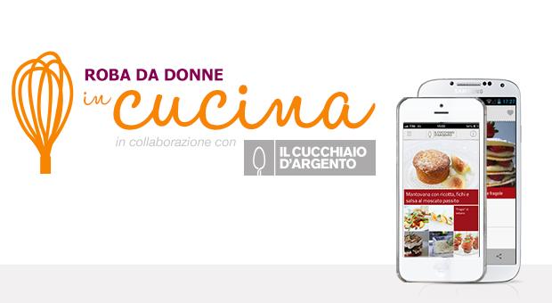 Roba da Donne e Cucchiaio d'Argento ti regalano la nuova app mobile di ricette