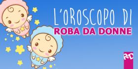 L'Oroscopo di Roba da Donne – Settimana dal 2 all'8 Giugno 2016