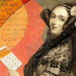 """Ada Lovelace, l""""incantatrice di numeri"""" cui dobbiamo ciò che ci circonda"""