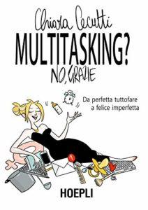 Multitasking? No, grazie. Da perfetta tuttofare a felice imperfetta