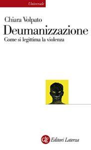 Deumanizzazione: Come si legittima la violenza
