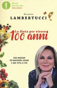 La dieta per vivere 100 anni di Rosanna Lambertucci