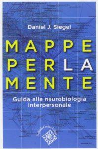 Mappe per la mente. Guida alla neurobiologia interpersonale