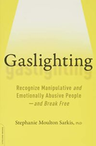 Gaslighting: Recognize Manipulative and Emotionally Abusive People - And Break Free, di Stephanie Sarkis