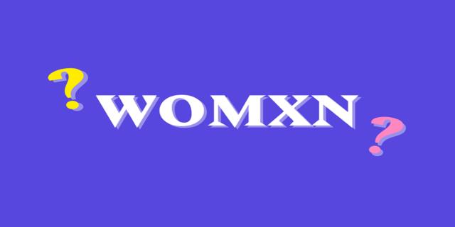 Womxn: quando il ri-spelling diventa inclusivo