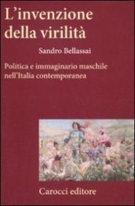 L'invenzione della virilità. Politica e immaginario maschile nell'Italia contemporanea