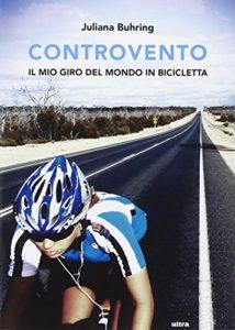 Controvento - Il mio giro del mondo in bicicletta di Juliana Buhring