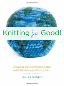 Knitting for Good!: A Guide to Creating Personal, Social, & Political Change Stitch by Stitch: A Guide to Creating Personal, Social, and Political Change, Stitch by Stitch