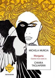 Morgana - L'uomo ricco sono io di Michela Murgia e Chiara Tagliaferri