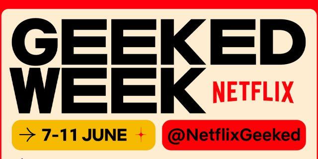 Tutte/i pronte/i per la prima Geeked Week Netflix? Qui cosa aspettarsi dall'evento