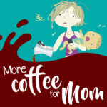 More Coffee for Mom