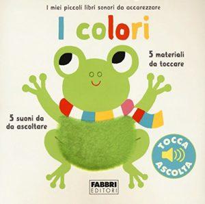 I colori - I miei piccoli libri sonori da accarezzare