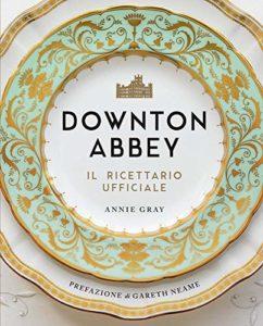 Downton Abbey - Il ricettario ufficiale