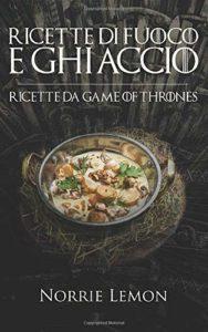 Ricette di Fuoco e Ghiaccio - Ricette da Game of Thrones