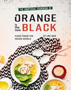 The Unofficial Cookbook of Orange is the New Black