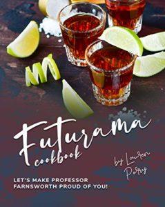 Futurama Cookbook: Let's Make Professor Farnsworth Proud of You