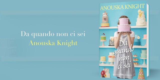 """""""Da quando non ci sei"""" di Anouska Knight: ecco il Booktrailer"""