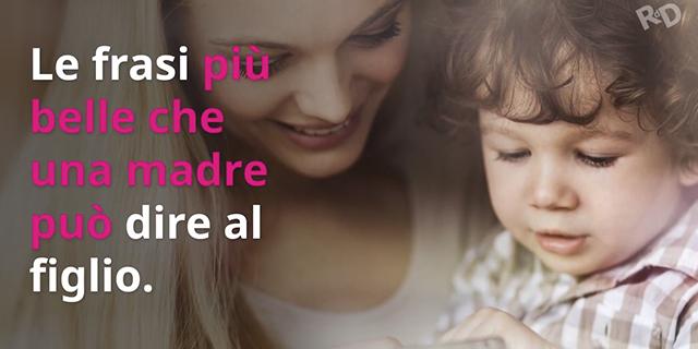 Le frasi più belle che una madre può dire a un figlio