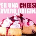Tante idee per creare una cheesecake davvero originale