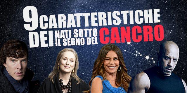 9 caratteristiche dei nati sotto il segno del Cancro, VIP compresi