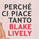 5 motivi per amare Blake Lively