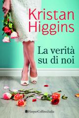La verità su di noi Kristan Higgins