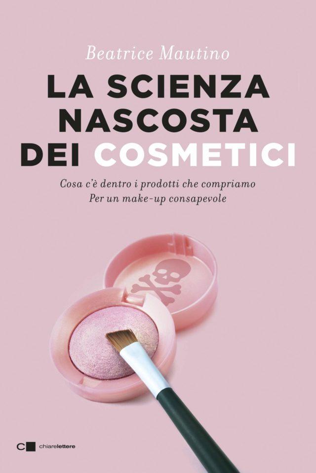 La scienza nascosta dei cosmetici. Cosa c'è dentro i prodotti che compriamo. Per un make-up consapevole