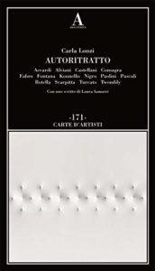 Autoritratto. Accardi, Alviani, Castellani, Consagra, Fabro, Fontana, Kounellis, Nigro, Paolini, Pascali, Rotella, Scarpitta, Turcato, Twombly