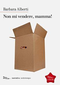 Non mi vendere, mamma! di Barbara Alberti