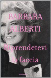 Riprendetevi la faccia di Barbara Alberti