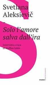 Solo l'amore salva dall'ira di Svjatlana Aleksievič