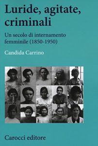 Luride, agitate, criminali. Un secolo di internamento femminile (1850-1950)