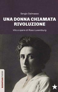 Una donna chiamata rivoluzione. Vita e opere di Rosa Luxemburg