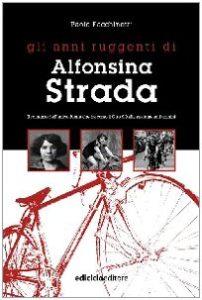 Gli anni ruggenti di Alfonsina Strada. Il romanzo dell'unica donna che ha corso il giro d'Italia assieme agli uomini