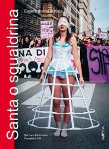 Santa o sgualdrina: Essere donna in Italia, Barbara Bachmann e Franziska Gilli - Edizioni Raetia