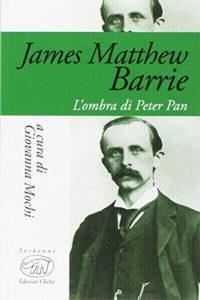 James Matthew Barrie. L'ombra di Peter Pan