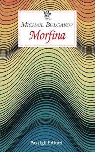 Morfina di Michail Afanas'evič Bulgakov