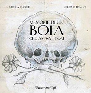 Memorie di un boia che amava i fiori di Nicola Lucchi e Stefano Bessoni
