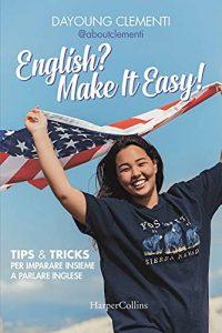 English? Make it easy! Tips & tricks per imparare insieme a parlare inglese