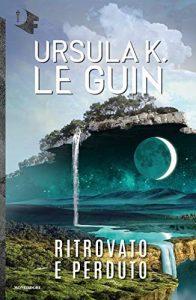 Ritrovato e perduto di Ursula K. Le Guin