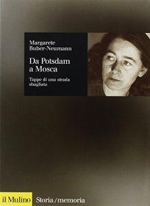 Da Potsdam a Mosca - Tappe di una strada sbagliata di Margarete Buber-Neumann