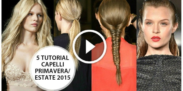 I 5 TREND Capelli della Primavera/Estate 2015 [5 VIDEO TUTORIAL]